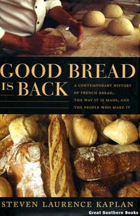 Good Bread Is Back: A Contemporary History of French Bread, the Way It Is Made, and the People...