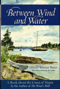 Between Wind and Water: A Book about the Coast of Maine by  Gerald Warner Brace - Paperback - 1st Edition - 2008 - from citynightsbooks and Biblio.com