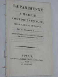La Parisienne à Madrid, comédie en un acte, mêlée de Vaudevilles. Par...