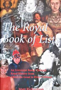 The Royal Book of Lists. an Irreverant Romp Through Royal History From Alfred the Great to Prince William