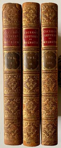 The Letters of Marcus Tullius Cicero to Several of His Friends with Remarks by William Melmoth, Esq. (in 3 Vols.)