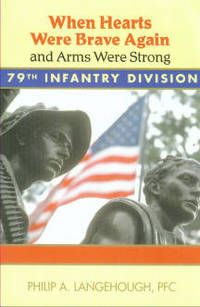 When Hearts Were Brave Again And Arms Were Strong: A Limited Service Soldier's Great Adventure 1943-1945