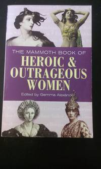 The Mammoth Book of Heroic and Outrageous Women