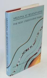 Arizona at seventy-five; the next twenty-five years