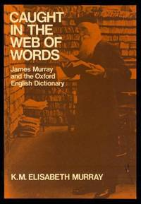 CAUGHT IN THE WEB OF WORDS - James Murray and the Oxford English Dictionary