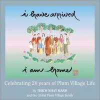 I Have Arrived, I Am Home: Celebrating 20 Years of Plum Village Life