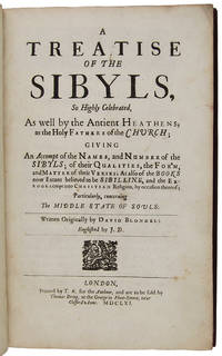 A TREATISE OF THE SIBYLS, SO HIGHLY CELEBRATED, AS WELL BY THE ANTIENT HEATHENS, AS THE HOLY FATHERS OF THE CHURCH; GIVING AN ACCOMPT OF THE NAMES, AND NUMBER OF THE SIBYLS; OF THEIR QUALITIES, THE FORM AND MATTER OF THEIR VERSES; AS ALSO OF THE BOOKS NOW EXTANT BELIEVED TO BE SIBYLINE, AND THE ERROURS CREPT INTO CHRISTIAN RELIGION, BY OCCASION THEREOF; PARTICULARLY, CONCERNING THE MIDDLE STATE OF SOULS. WRITTEN ORIGINALLY BY DAVID BLONDEL; ENGLISHED BY J. D.