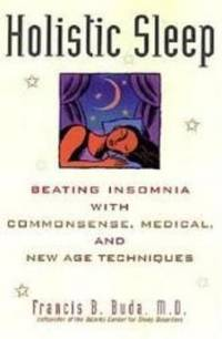 HOLISTIC SLEEP Beating Insomnia with Commonsense, Medical & New Age  Techniques by  Francis B Buda - Paperback - First Edition - 2000 - from Ravenswood Books and Biblio.co.uk