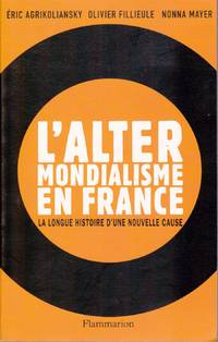 L'Altermondialisme en France.  La longue histoire d'une nouvelle cause.