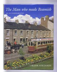 image of The Man who made Beamish, an Autobiography