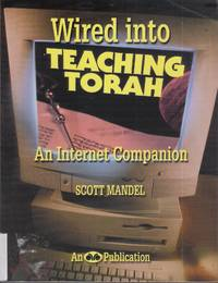 Wired into teaching Torah: An internet companion by Scott Mandel - Paperback - First Edition - 2001 - from Judith Books (SKU: 1196)
