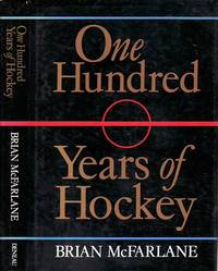 One Hundred Years of Hockey by  Brian McFarlane - First Edition  - 1989 - from BOOX and Biblio.com