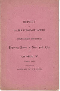image of REPORT OF WATER PURVEYOR NORTH TO COMMISSIONER BROOKFIELD ON REPAVING STREETS IN NEW YORK CITY WITH ASPHALT, DURING 1895, TOGETHER WITH COMMENTS OF THE PRESS.