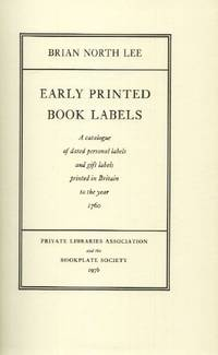 Early Printed Book Labels, A Catalogue of Dated Personal Labels and Gift Labels Printed in Britain to the Year 1760