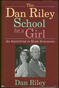 DAN RILEY SCHOOL FOR A GIRL An Adventure in Home Schooling
