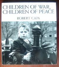 image of Children of War, Children of Peace: Photographs by Robert Capa