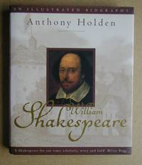 William Shakespeare. An Illustrated Biography. by  Anthony Holden - Hardcover - 2002 - from N. G. Lawrie Books. (SKU: 31286)