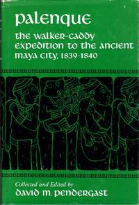 Palenque: The Walker-Caddy Expedition  to the Ancient Maya City