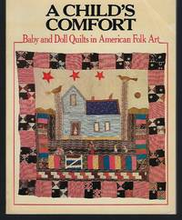 A Child's Comfort: Baby and Doll Quilts in American Folk Art (an exhibition catalogue)