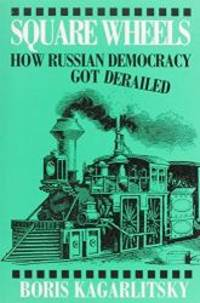 Square Wheels: How Russian Democracy Got Derailed by Boris Kagarlitsky - Paperback - 1994-01-01 - from Books Express (SKU: 0853458928n)