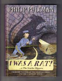 I Was a Rat! ...or the Scarlet Slippers  - 1st Edition/1st Printing by  Philip Pullman - Signed First Edition - 1999 - from Books Tell You Why, Inc. and Biblio.com