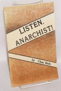 Listen, anarchist! by Chaz Bufe
