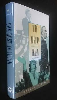 The Boston Irish: A Political History by Thomas H. O'Connor - Hardcover - 2007 - from Denton Island Books (SKU: dscf10092)