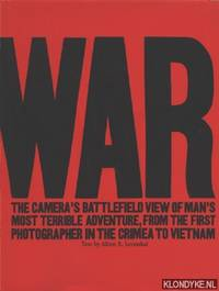 War. The camera's battlefield view of man's most terrible adventure, from the first photographer...