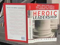 Heroic Leadership. Best Practices From A 450-Year-Old Company That Changed The World --- SIGNED BY AUTHOR