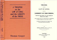 A Treatise on the Law of Libel and Liberty of the Press, Showing..
