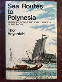Sea Routes to Polynesia  American Indians And Early Asiatics In The Pacific