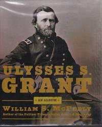 "Ulysses S. Grant: An Album: Warrior, Husband, Traveler, ""Emancipator,"" Writer"