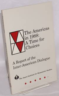 The Americas in 1988: a time for choices; a report of the Inter-American Dialogue