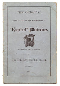 ENCYCLICAL BLUNDERBUSS : ENCYCLICAL LETTER OF PEP, PIP, POP, PAP, PUP, PIUS THE IX. FORTE-PIANISSIMO. PROMULGATED FROM THE PONTINE POOLS OF PAPALDOM. JANUARY 12th, 1865 by [Anti-Catholicism] - 1865