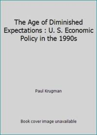 The Age of Diminished Expectations : U. S. Economic Policy in the 1990s