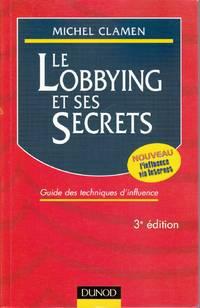 Le Lobbying et ses secrets.  Guide des techniques d'influence.