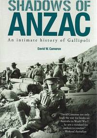 Shadows Of Anzac: An Intimate History Of Gallipoli