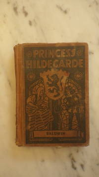 PRINCESS HILDEGARDE  By  Sidney Baldwin - 1st Edition,. 1935,  Illustrated By Helen Chamberlin, The Princess  Has Qualities of Sincerity, Truthfulness & Good Comradeship Which Both Boys & Girls Admire, This is an Exceptionally Rare Book to Find in