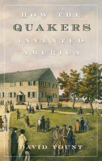 How the Quakers Invented America by David J. Yount