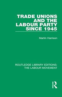 Trade Unions and the Labour Party since 1945