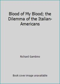 image of Blood of my blood;: The dilemma of the Italian-Americans