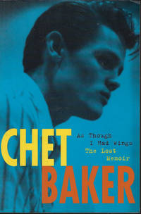 AS THOUGH I HAD WINGS; The Lost Memoir by  Chet Baker - Paperback - First Edition - 1999 - from Books from the Crypt (SKU: QAA01)