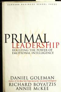 Primal Leadership: Realizing the Power of Emotional Intelligence