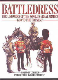 BATTLEDRESS:  THE UNIFORMS OF THE WORLD'S GREAT ARMIES 1700 TO THE PRESENT.