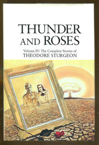 Thunder and Roses Volume IV: The Complete Stories of Theodore Sturgeon