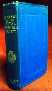 The Journal Of The Royal Geographical Society. Volume the Forty-Ninth