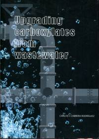 Upgrading Carboxylates From Wastewater by Carlos I. Cabrera Rodriguez
