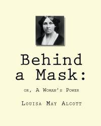 Behind a Mask:: or, A Woman's Power by Louisa May Alcott - 2010-01-30 - from Books Express and Biblio.co.uk
