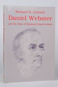Daniel Webster and the Rise of National Conservatism