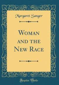 Woman and the New Race Classic Reprint